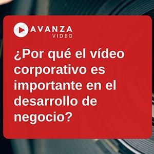 La importancia del vídeo corporativo en el negocio - AVANZA VIDEO