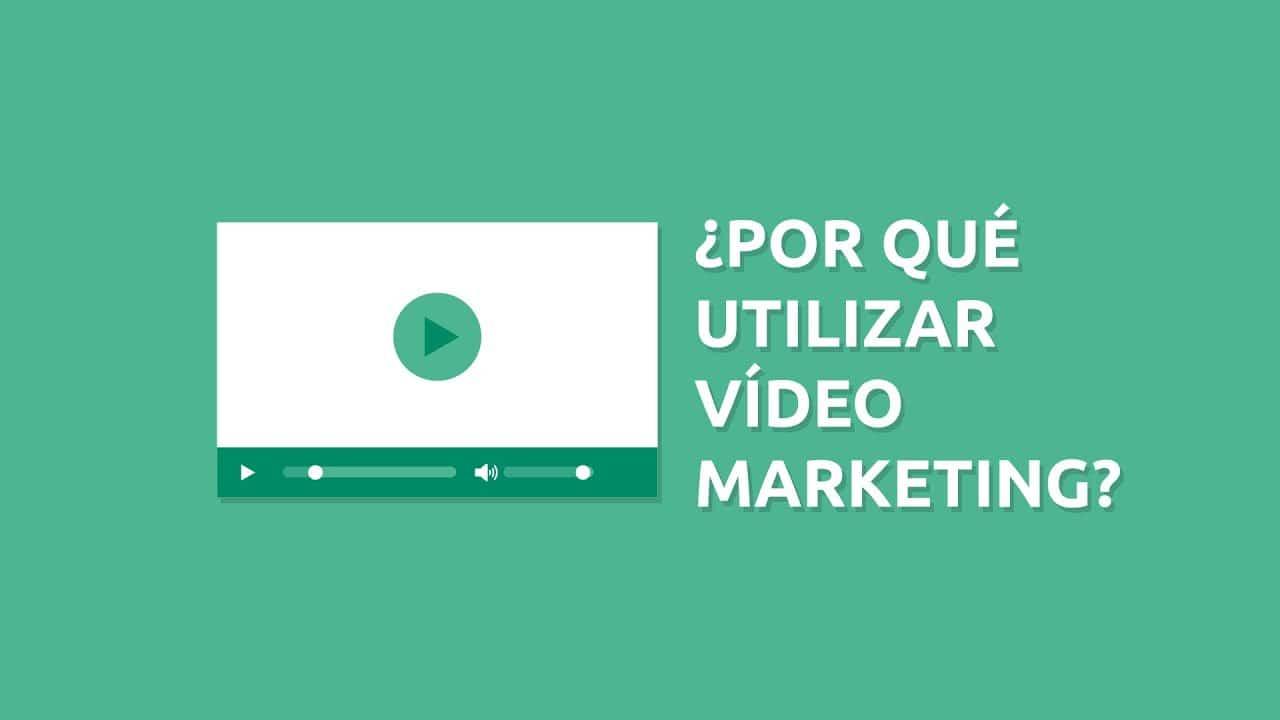 ¿Por qué utilizar Vídeo Marketing?